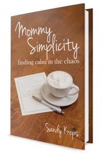 Mommy Simplicity: Finding Calm in the Chaos by Sandy Kreps